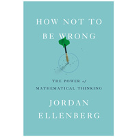 """How Not to Be Wrong: The Power of Mathematical Thinking"""